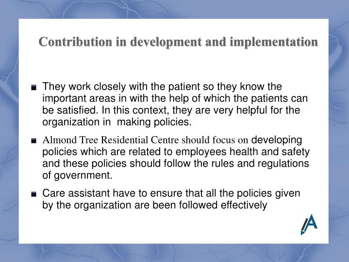 They work closely with the patient so they know the important areas in with the help of which the patients can be satisfied. In this context, they are very helpful for the organization in  making policies.