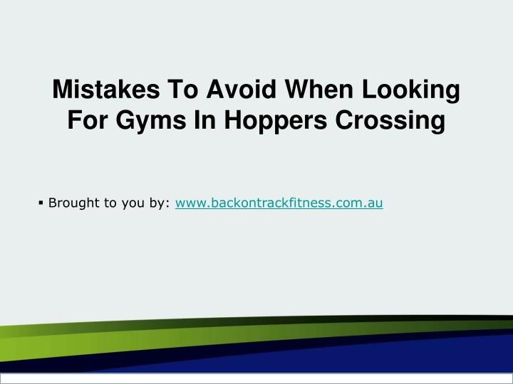 Mistakes to avoid when looking for gyms in hoppers crossing