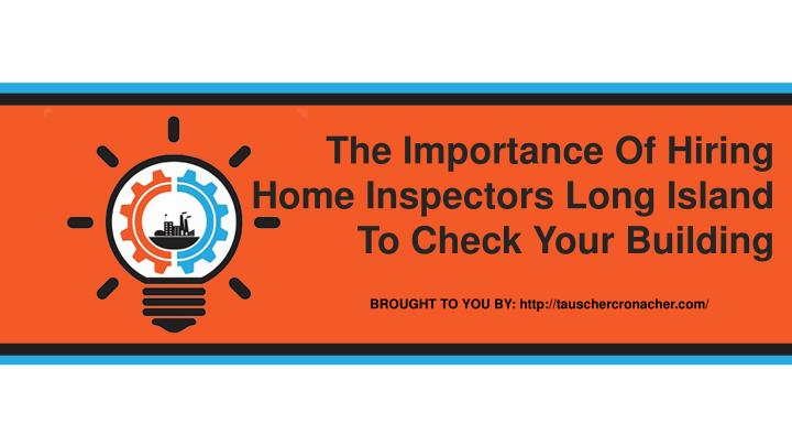 The Importance Of Hiring Home Inspectors Long Island To Check Your Building