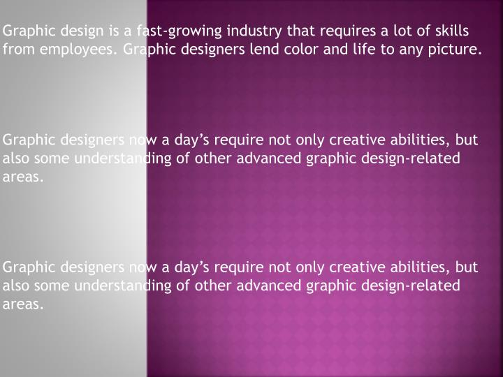 Graphic design is a fast-growing industry that requires a lot of skills from employees. Graphic desi...
