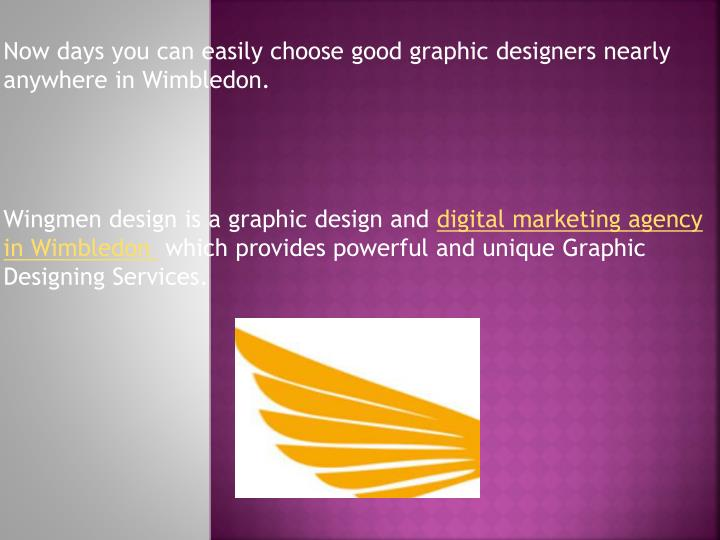 Now days you can easily choose good graphic designers nearly anywhere in Wimbledon