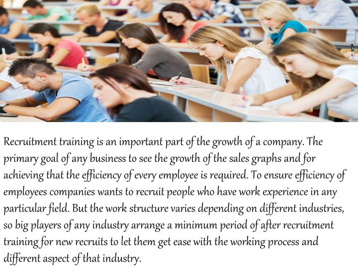 Recruitment training is an important part of the growth of a company. The primary goal of any busine...