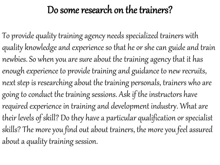 Do some research on the trainers?