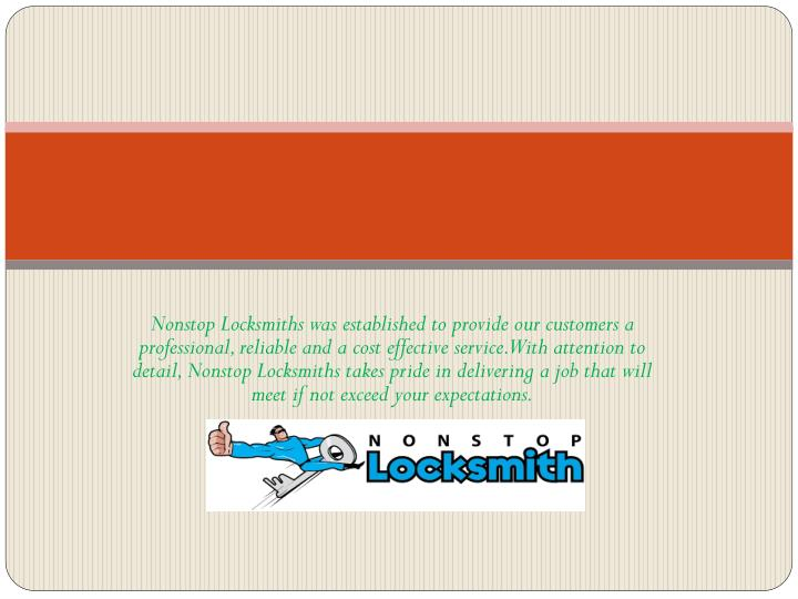 Nonstop Locksmiths was established to provide our customers a professional, reliable and a cost effe...