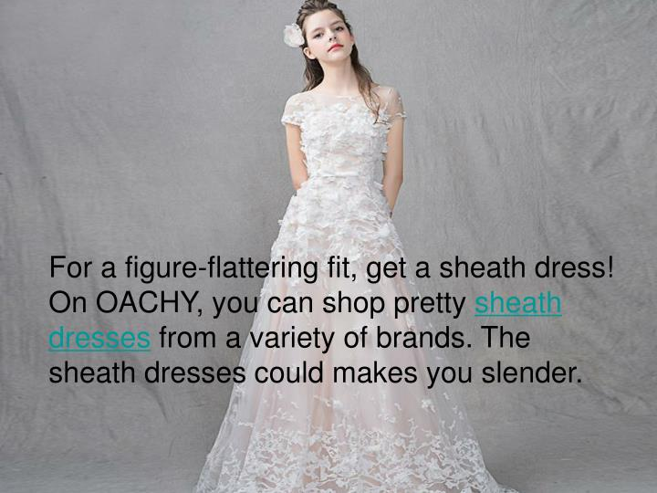 For a figure-flattering fit, get a sheath dress! On OACHY, you can shop pretty