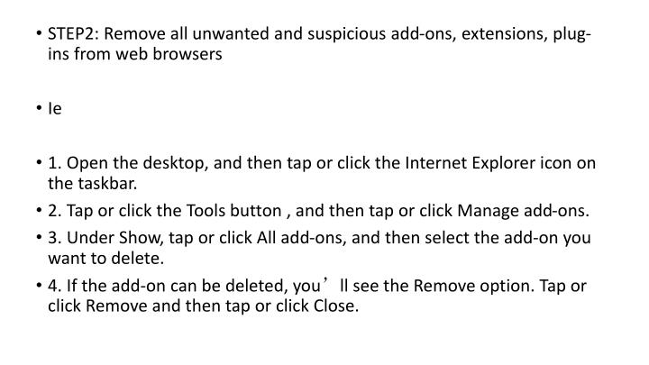 STEP2: Remove all unwanted and suspicious add-ons, extensions, plug-ins from web browsers