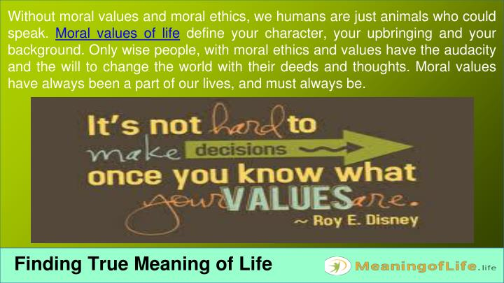 Without moral values and moral ethics, we humans are just animals who could speak.
