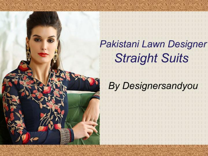 Pakistani lawn designer embroidered straight suits by designersandyou