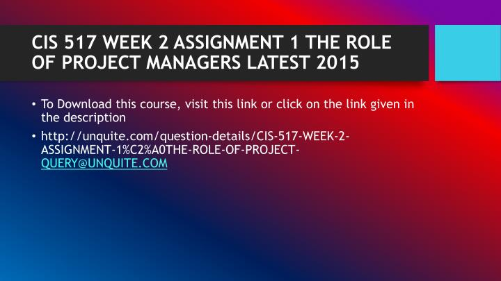 Cis 517 week 2 assignment 1 the role of project managers latest 20151