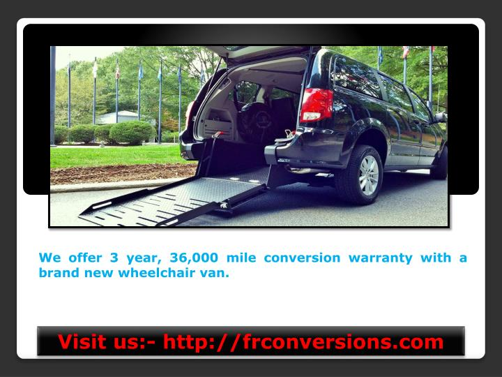 We offer 3 year, 36,000 mile conversion warranty with a brand new wheelchair van.