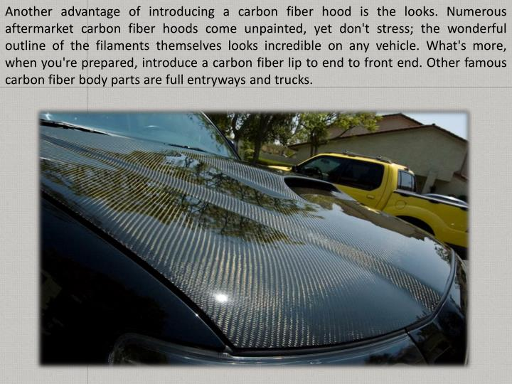 Another advantage of introducing a carbon fiber hood is the looks. Numerous