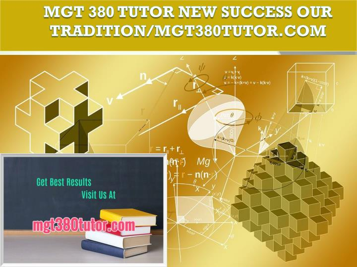 Mgt 380 tutor new success our tradition mgt380tutor com