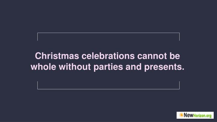 Christmas celebrations cannot be whole without parties and presents