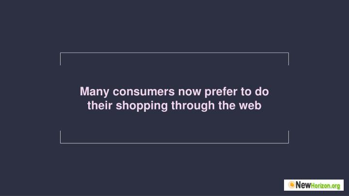 Many consumers now prefer to do their shopping through the web