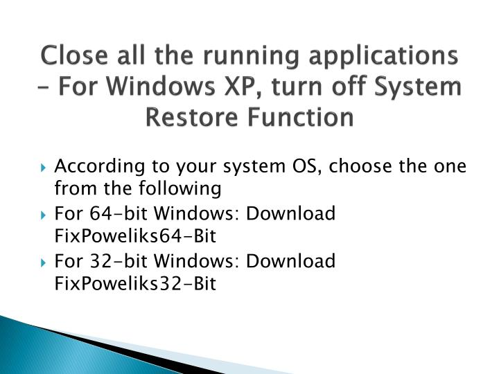 Close all the running applications – For Windows XP, turn off System Restore Function