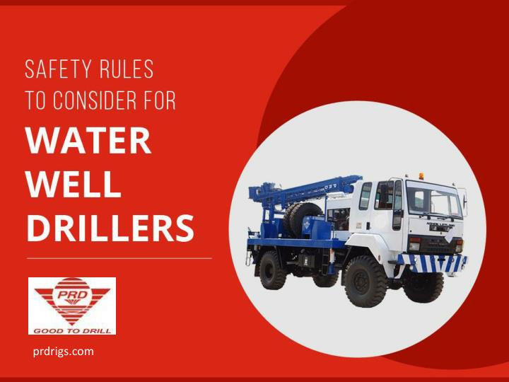 Safety rules to consider for water well drillers