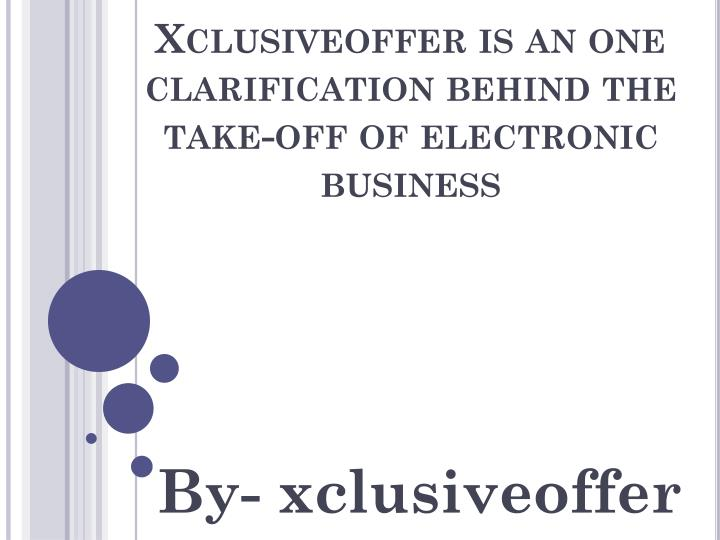 Xclusiveoffer is an one clarification behind the take off of electronic business