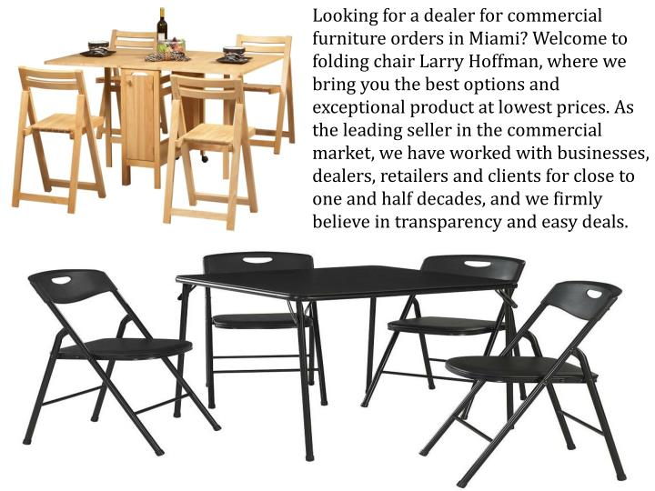 Looking for a dealer for commercial furniture orders in Miami? Welcome to folding chair Larry Hoffma...
