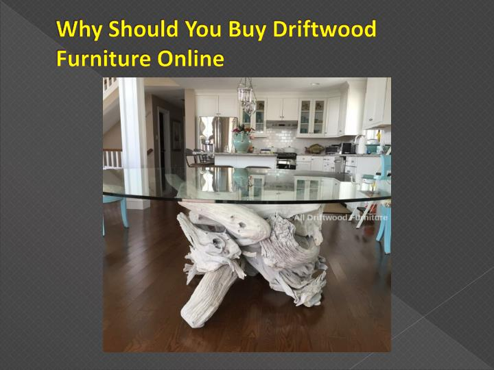 Why should you buy driftwood furniture online