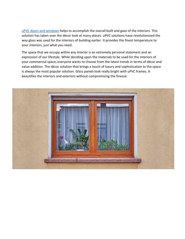 UPVC doors and windows helps to accomplish the overall built and gaze of the interiors. This