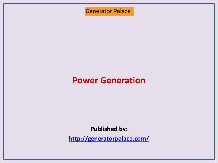 Power generation published by http generatorpalace com