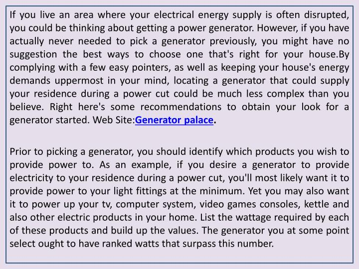 If you live an area where your electrical energy supply is often disrupted, you could be thinking ab...