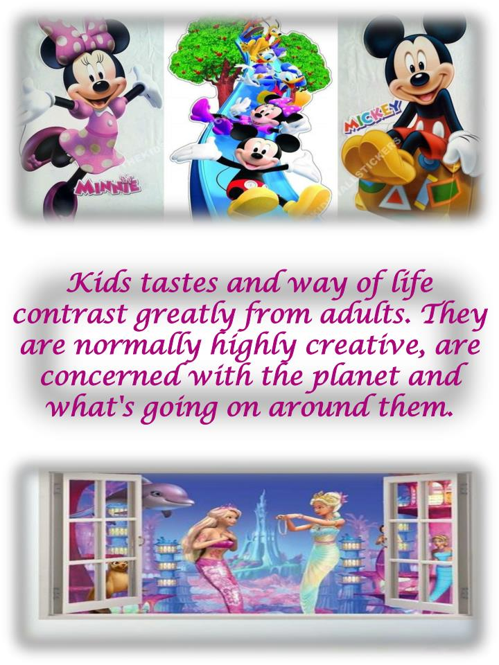 Kids tastes and way of life contrast greatly from adults. They are normally highly creative, are con...