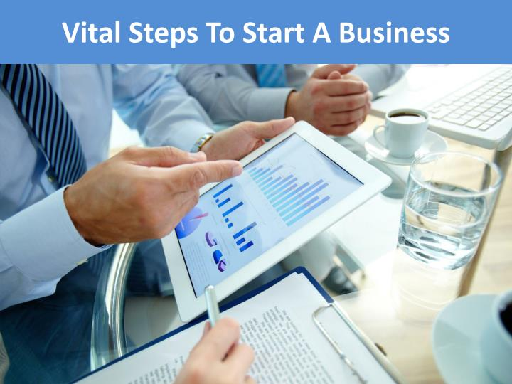 Vital steps to s tart a b usiness
