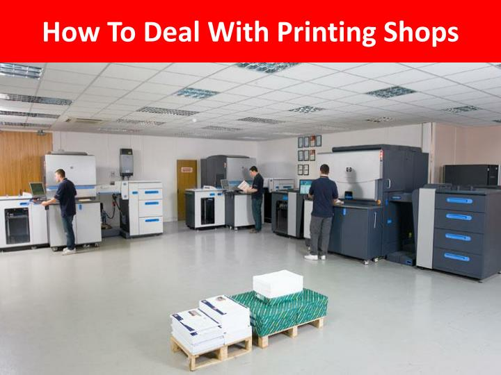 how t o d eal with printing shops n.