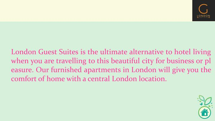 London Guest Suites is the ultimate alternative to hotel living    when you are travelling to this b...