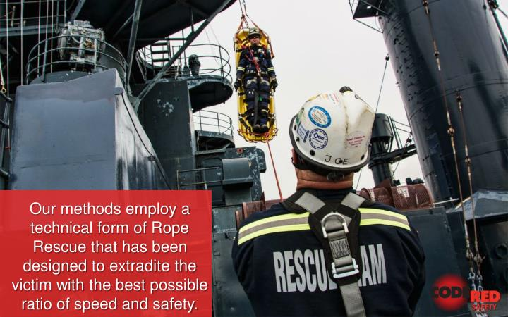 Our methods employ a technical form of Rope Rescue that has been designed