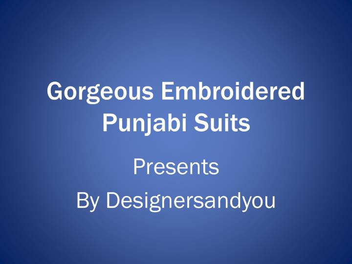 Gorgeous embroidered punjabi suits