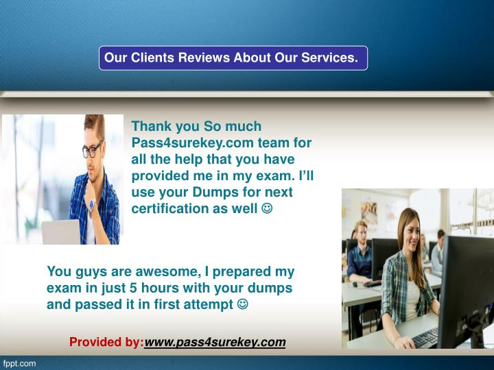 Thank you So much Pass4surekey.com team for all the help that you have provided me in my exam. I'll use your Dumps for next certification as well