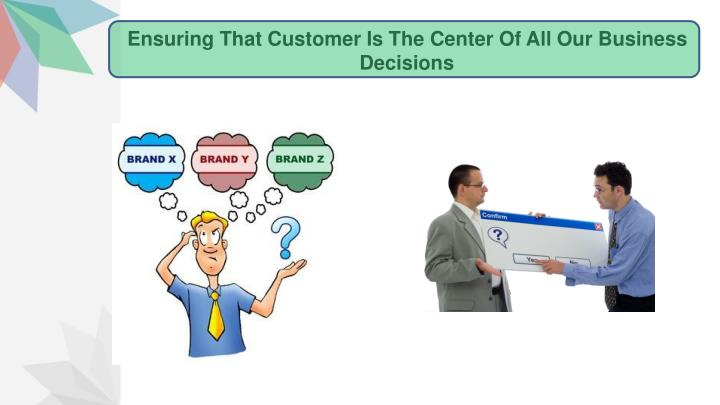 Ensuring That Customer Is The Center Of All Our Business Decisions