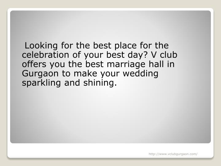 Looking for the best place for the celebration of your best day? V club offers you the best marriage hall in