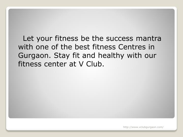 Let your fitness be the success mantra with one of the best fitness