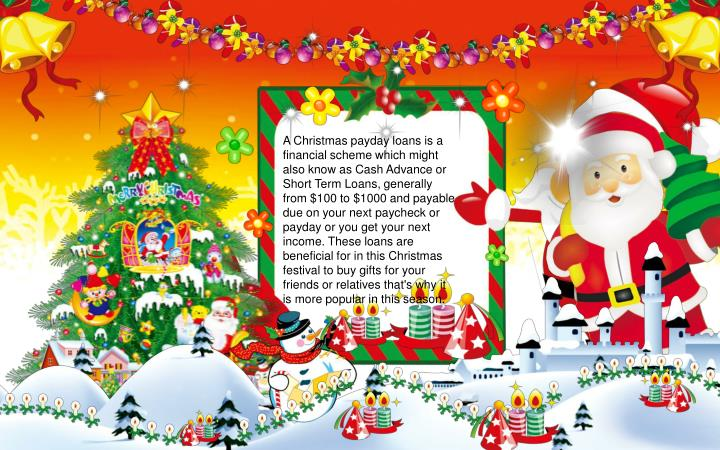 A Christmas payday loans is a financial scheme which might also know as Cash Advance or Short Term L...
