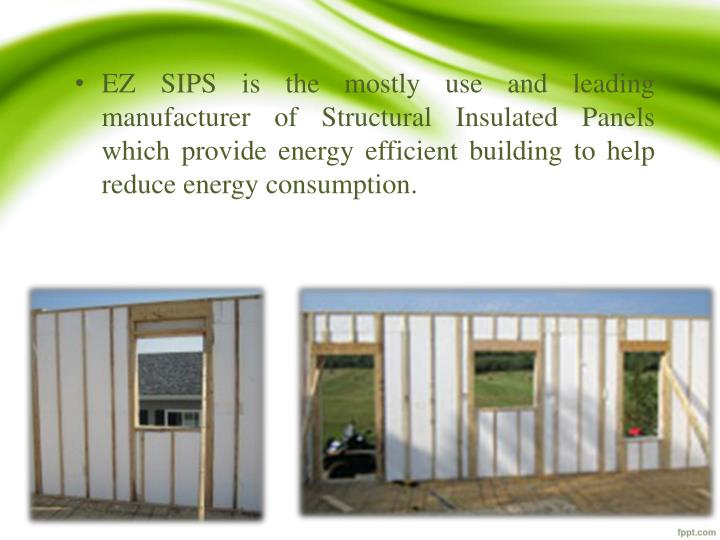 EZ SIPS is the mostly use and leading manufacturer of Structural Insulated Panels which provide energy efficient building to help reduce energy consumption.