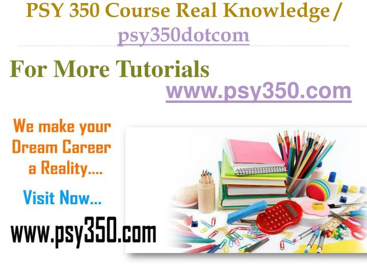 psy 350 course real knowledge psy350dotcom n.