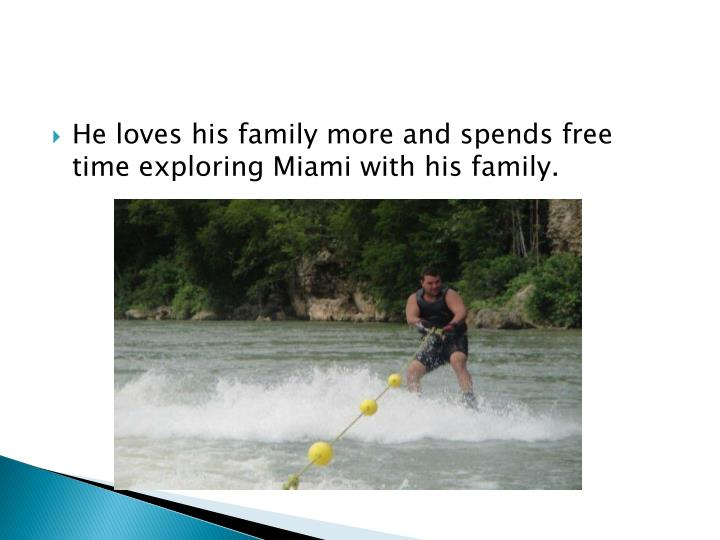 He loves his family more and spends free time exploring Miami with his family.