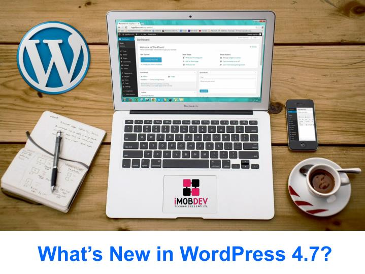 What s new in wordpress 4 7