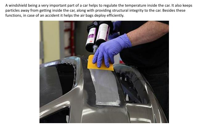 A windshield being a very important part of a car helps to regulate the temperature inside the car. ...