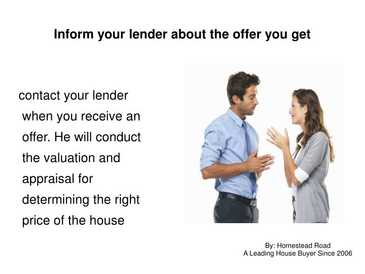 Inform your lender about the offer you get