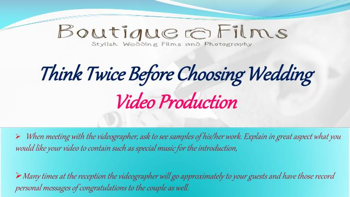 Think twice before choosing wedding video production