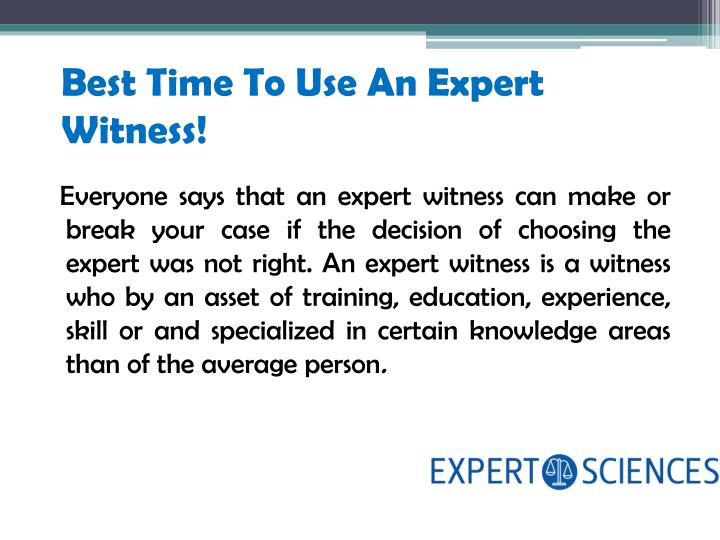 Best time to use an expert witness