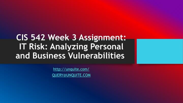 Cis 542 week 3 assignment it risk analyzing personal and business vulnerabilities