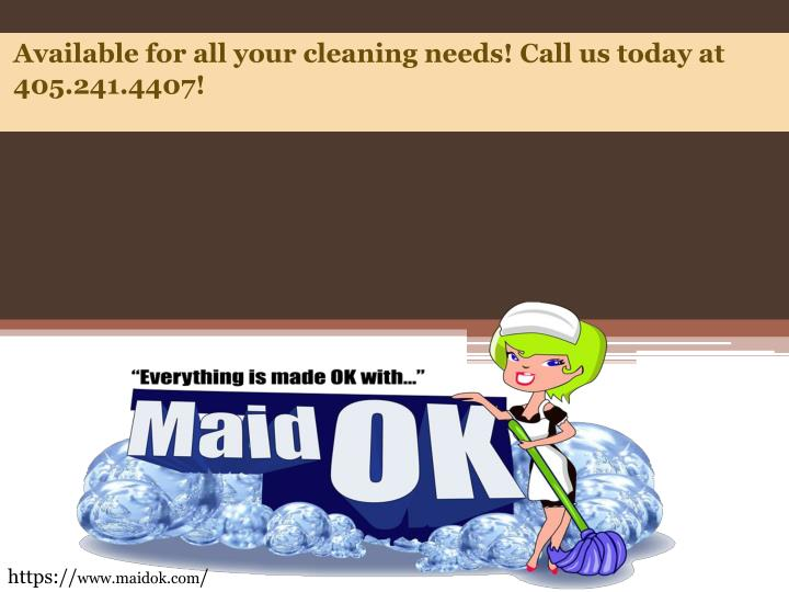 available for all your cleaning needs call us today at 405 241 4407 n.