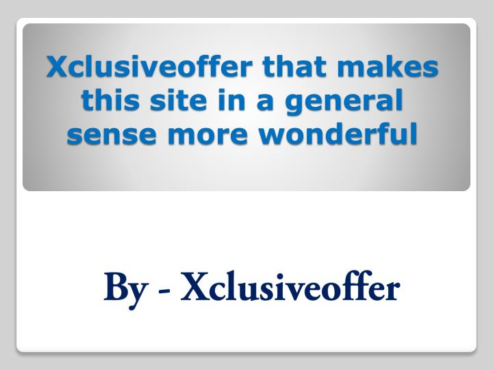 xclusiveoffer that makes this site in a general sense more wonderful n.