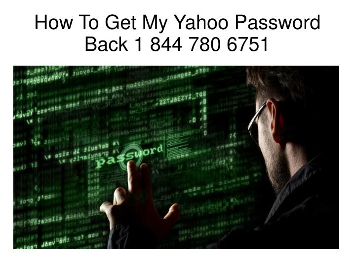 how to get my yahoo password back 1 844 780 6751 n.