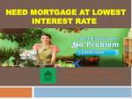 need mortgage at lowest interest rate
